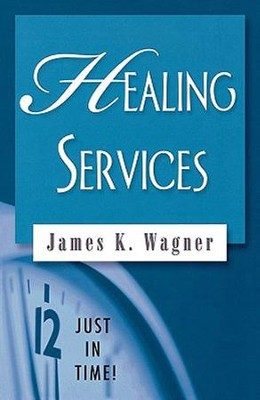 Healing Services: Just In Time Series  -     By: James K. Wagner
