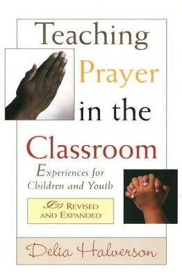 Teaching Prayer in the Classroom  -     By: Delia Halverson