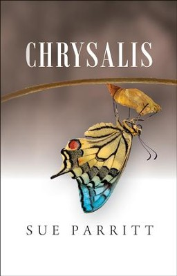 Chrysalis  -     By: Sue Parritt