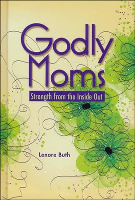 Godly Moms: Strength from the Inside Out   -     By: Lenore Buth