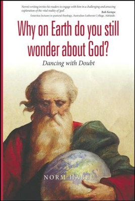 Why on Earth do you still wonder about God?: Dancing with Doubt  -     By: Norm Habel