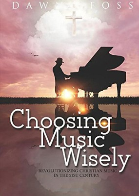 Choosing Music Wisely  -     By: Dawn Foss