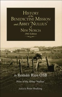 History of the Benedictine Mission and Abbey 'Nullius' of New Norcia: 1943 Edition  -     By: Roman Rios