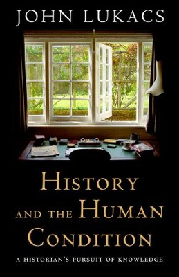 History and the Human Condition: A Historian's Pursuit of Knowledge / Digital original - eBook  -     By: John Lukacs