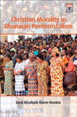 Christian Morality in Ghanaian Pentecostalism: A Theological Analysis of Virtue Theory as a Framework for Integrating Christian and Akan Moral Schemes  -     By: Lord Elorm-Donkor