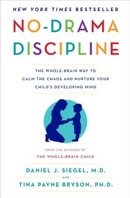 No-Drama Discipline: The Whole-Brain Way to Calm the Chaos and Nurture Your Child's Developing Mind - eBook  -     By: Daniel J. Siegel, Tina Payne Bryson