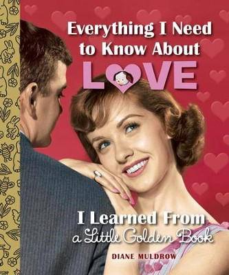 Everything I Need to Know About Love I Learned From a Little Golden Book - eBook  -     By: Diane Muldrow