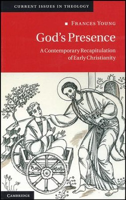 God's Presence: A Contemporary Recapitulation of Early Christianity  -     By: Frances Young