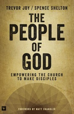 The People of God: Empowering the Church to Make Disciples - eBook  -     By: Trevor Joy, Spence Shelton