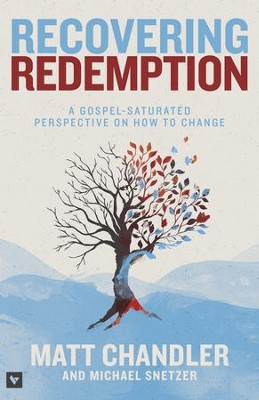 Recovering Redemption: A Gospel Saturated Perspective on How to Change - eBook  -     By: Matt Chandler, Michael Snetzer