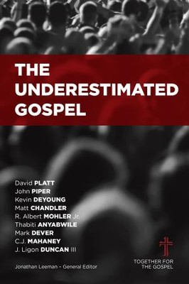 The Underestimated Gospel - eBook  -     Edited By: Jonathan Leeman     By: Edited by Jonathan Leeman