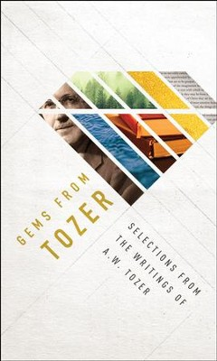Gems from Tozer: Selections from the Writings of A.W. Tozer / New edition - eBook  -     By: A.W. Tozer
