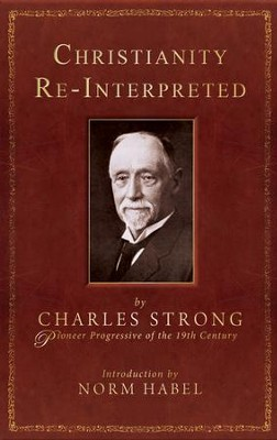 Christianity Re-Interpreted  -     By: Charles Strong