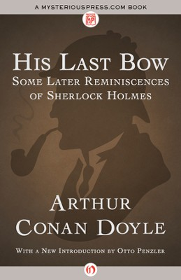His Last Bow: Some Later Reminiscences of Sherlock Holmes - eBook  -     By: Sir Arthur Conan Doyle