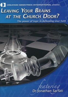 Leaving Your Brains At the Church Door?  -     By: Jonathan Sarfati