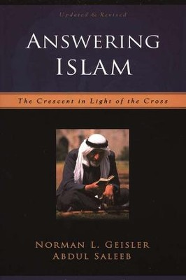 Answering Islam, 2d ed.: The Crescent in Light of the Cross  -     By: Norman L. Geisler, Abdul Saleeb