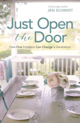 Just Open the Door: How One Invitation Can Change a Generation  -     By: Jen Schmidt