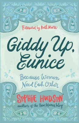 Giddy Up, Eunice: Because Women Need Each Other - Slightly Imperfect  -     By: Sophie Hudson
