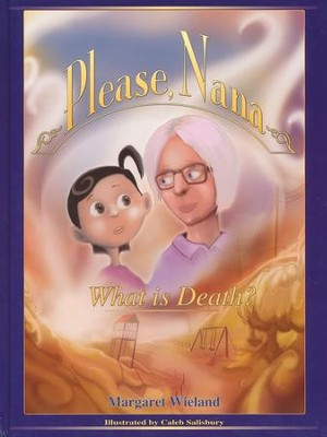 Please, Nana: What Is Death?   -     By: Margaret Wieland