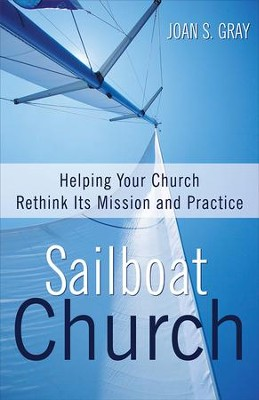 Sailboat Church: Helping Your Church Rethink Its Mission and Practice - eBook  -     By: Joan S. Gray