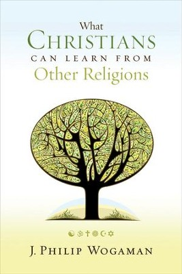 What Christians Can Learn from Other Religions: - eBook  -     By: J. Philip Wogaman