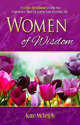 Women of Wisdom: A 31-Day Devotional to Help You Experience More of God in Your Everyday Life - eBook  -     By: Kate McVeigh
