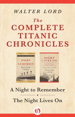 The Complete Titanic Chronicles: A Night to Remember and The Night Lives On - eBook  -     By: Walter Lord
