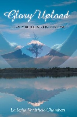 Glory Upload: Legacy Building on Purpose - eBook  -     By: LaTesha Whitfield-Chambers