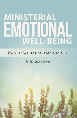 Ministerial Emotional Well-Being: How to Achieve and Maintain It - eBook  -     By: H. Jack Morris