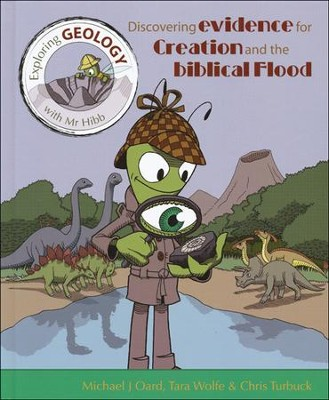 Exploring Geology with Mr Hibb: Discovering Evidence for Creation and the Biblical Flood  -     By: Michael J. Oard, Tara Wolfe     Illustrated By: Chris Turbuck