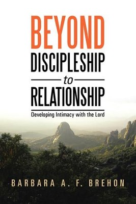 Beyond Discipleship to Relationship: Developing Intimacy with the Lord - eBook  -     By: Barbara A.F. Brehon