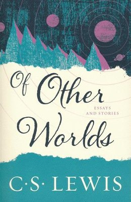 Of Other Worlds  -     By: C.S. Lewis