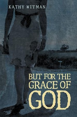 But for the Grace of God - eBook  -     By: Kathy Witman