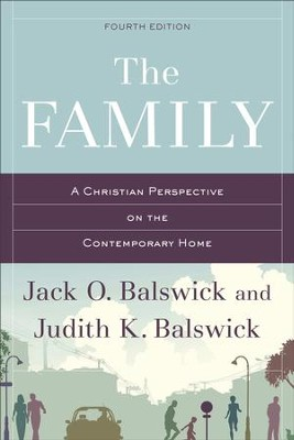 The Family: A Christian Perspective on the Contemporary Home - eBook  -     By: Jack O. Balswick, Judith K. Balswick