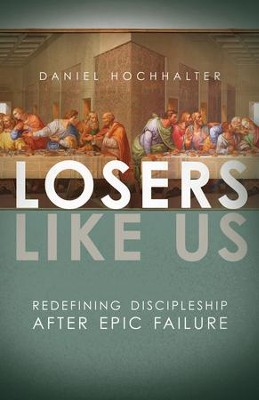 Losers Like Us: Redefining Discipleship after Epic Failure / Digital original - eBook  -     By: Daniel Hochhalter