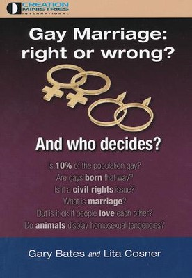 Gay Marriage: Right or Wrong? And Who Decides  -     By: Gary Bates, Lita Cosner