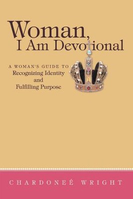Woman, I Am Devotional: A Woman's Guide to Recognizing Identity and Fulfilling Purpose - eBook  -     By: Chardonee Wright