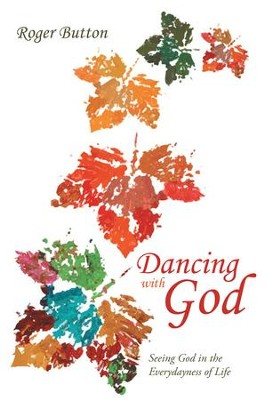 Dancing with God: Seeing God in the Everydayness of Life - eBook  -     By: Roger Button