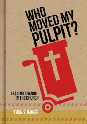 Who Moved My Pulpit? Leading Change in the Church   -     By: Thom S. Rainer