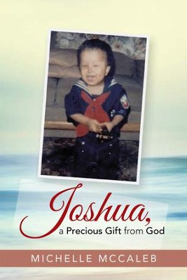 Joshua, a Precious Gift from God - eBook  -     By: Michelle McCaleb