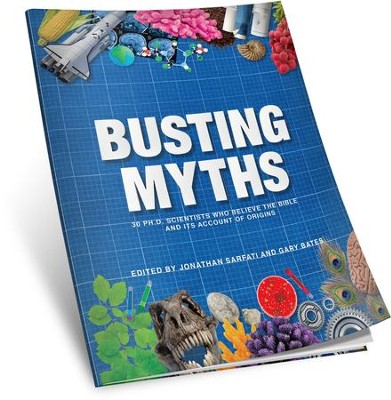 Busting Myths: 30 PH.D Scientists Who Believe the Bible and its Account of Origins  -     By: Jonathan Sarfati, Gary Bates