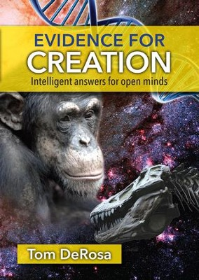 Evidence For Creation: Intelligent Answers for Open Minds  -     By: Tom DeRosa