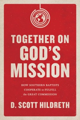 Together on God's Mission: How Southern Baptists Cooperate to Fulfill the Great Commission  -     By: Scott Hildreth