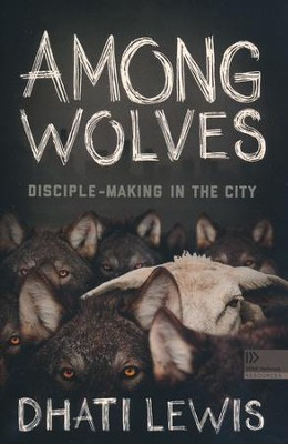 Among Wolves: Disciple-Making in the City  -     By: Dhati Lewis