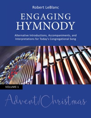 Engaging Hymnody: Alternative Introductions, Accompaniments, and Interpretations for Today's Congregational Song, Volume 1: Advent/Christmas  -     By: Robert LeBlanc (Composer)
