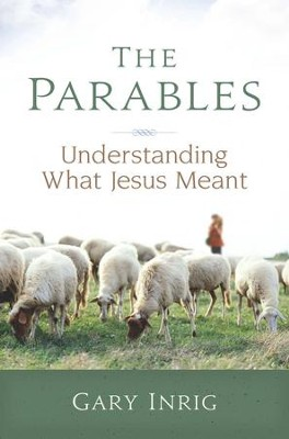The Parables: Understanding What Jesus Meant - eBook  -     By: Gary Inrig