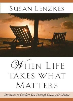 When Life Takes What Matters: Devotions to Comfort You Through Crisis and Change - eBook  -     By: Susan Lenzkes