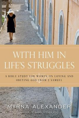 With Him In Life's Struggles: A Bible Study for Women on Loving and Obeying God from 2 Samuel - eBook  -     By: Myrna Alexander