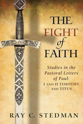The Fight of Faith: Studies in the Pastoral Letters of Paul - eBook  -     By: Ray C. Stedman