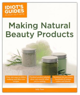 Idiot's Guides: Making Natural Beauty Products  -     By: Sally W. Trew